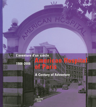 AMERICAN HOSPITAL OF PARIS 1906-2006 - L'AVENTURE D'UN SIECLE