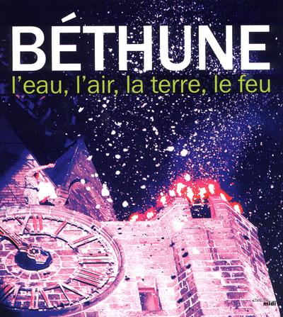 BETHUNE - L'EAU, L'AIR, LA TERRE, LE FEU