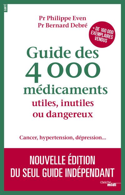 GUIDE DES 4000 MEDICAMENTS UTILES, INUTILES OU DANGEREUX - CANCER, HYPERTENSION, DEPRESSION...