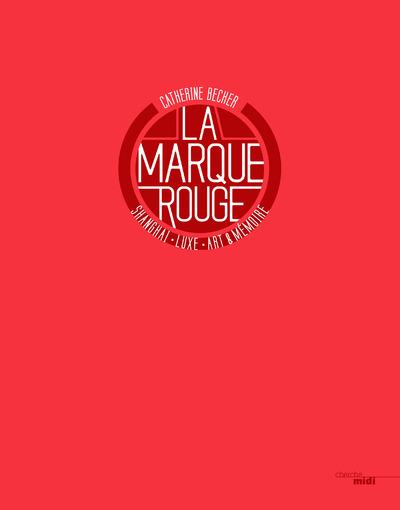 LA MARQUE ROUGE - SHANGHAI, LUXE, ART & MEMOIRE