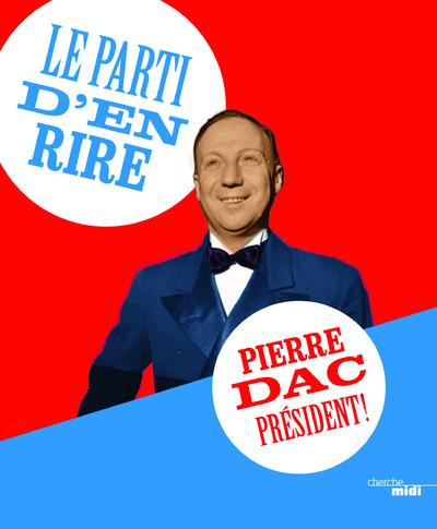 LE PARTI D'EN RIRE : PIERRE DAC PRESIDENT !