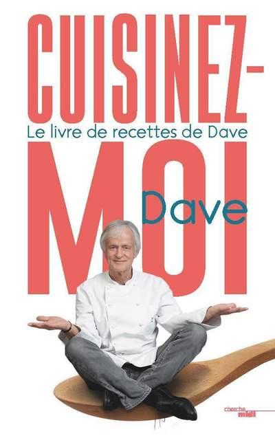 CUISINEZ MOI ! - LE LIVRE DE RECETTES DE DAVE