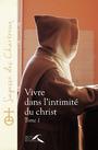 VIVRE DANS L'INTIMITE DU CHRIST - TOME 1
