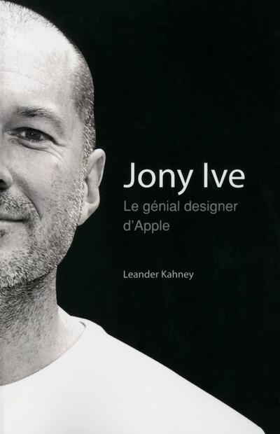 JONY IVE - LE GENIAL DESIGNER D'APPLE