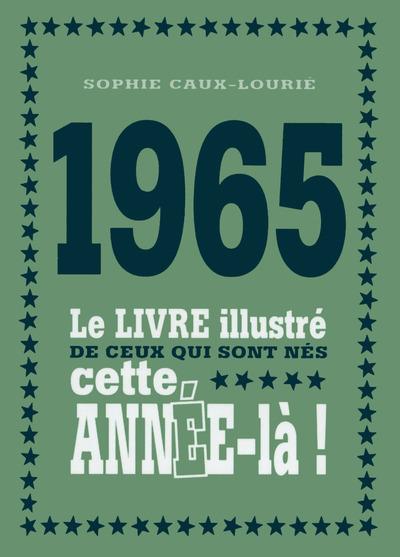 1965 LE LIVRE ILLUSTRE DE CEUX QUI SONT NES CETTE ANNEE-LA !