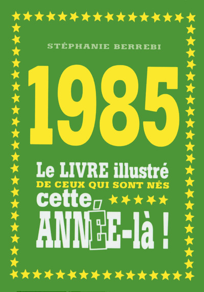 1985 LE LIVRE ILLUSTRE DE CEUX QUI SONT NES CETTE ANNEE-LA !