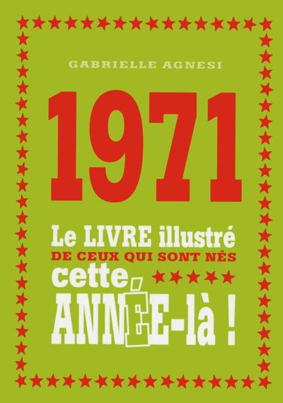 1971 LE LIVRE ILLUSTRE DE CEUX QUI SONT NES CETTE ANNEE-LA !