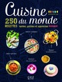 CUISINE DU MONDE - 250 RECETTES TESTEES, GOUTEES ET APPRECIEES