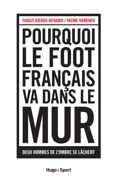 POURQUOI LE FOOT FRANCAIS VA DANS LE MUR