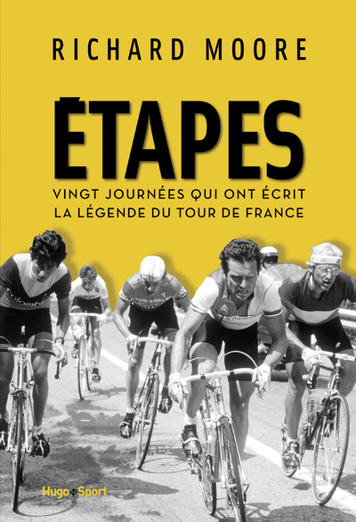 ETAPES - VINGT JOURNEES QUI ONT ECRIT LA LEGENDE DU TOUR DE FRANCE