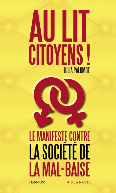 AU LIT CITOYENS ! LE MANIFESTE CONTRE LA SOCIETE DE LA MAL-BAISE