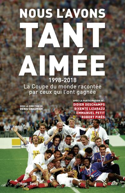 NOUS L'AVONS TANT AIMEE 1998-2018 : LA COUPE DU MONDE RACONTEE PAR CEUX QUI L'ONT GAGNEE