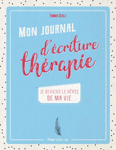 MON JOURNAL D'ECRITURE THERAPIE - JE DEVIENS LE HEROS DE MA VIE