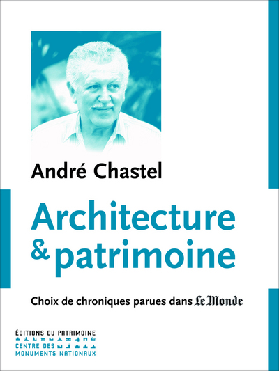 ARCHITECTURE ET PATRIMOINE. CHOIX DE CHRONIQUES PA