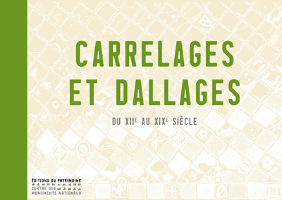 CARRELAGES ET DALLAGES DU XIIE AU XIXE SIECLE