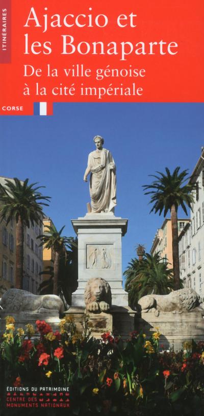 AJACCIO ET LES BONAPARTE - DE LA VILLE GENOISE A LA CITE IMPERIALE