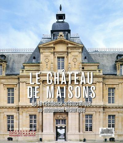 LE CHATEAU DE MAISONS - DE LA RESIDENCE ARISTOCRATIQUE AU MONUMENT HISTORIQUE