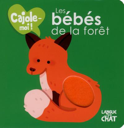 LES BEBES DE LA FORET CAJOLE-MOI !