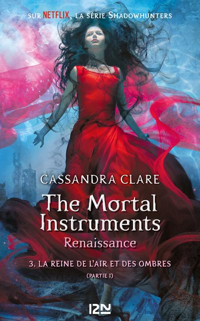 THE MORTAL INSTRUMENTS - RENAISSANCE - TOME 3 LA REINE DE L'AIR ET DES OMBRES - PARTIE I