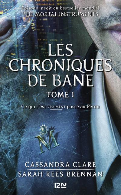 THE MORTAL INSTRUMENTS - LES CHRONIQUES DE BANE TOME 1 : CE QUI S'EST VRAIMENT PASSE AU PEROU