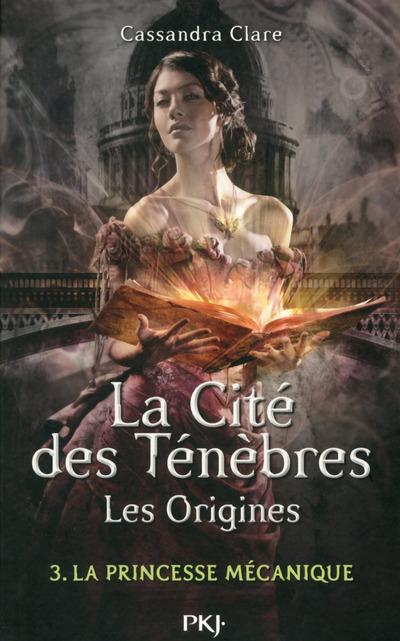 LA CITE DES TENEBRES - LES ORIGINES - TOME 3 LA PRINCESSE MECANIQUE