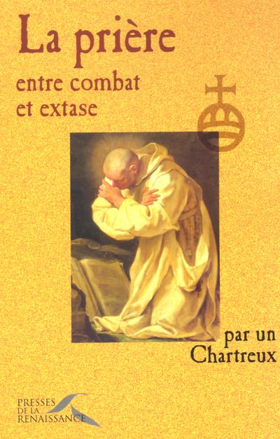 LA PRIERE, ENTRE COMBAT ET EXTASE