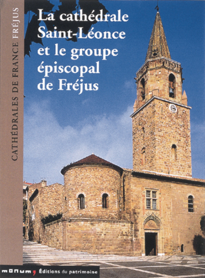 LA CATHÉDRALE SAINT-LÉONCE ET LE GROUPE ÉPISCOPAL DE FRÉJUS