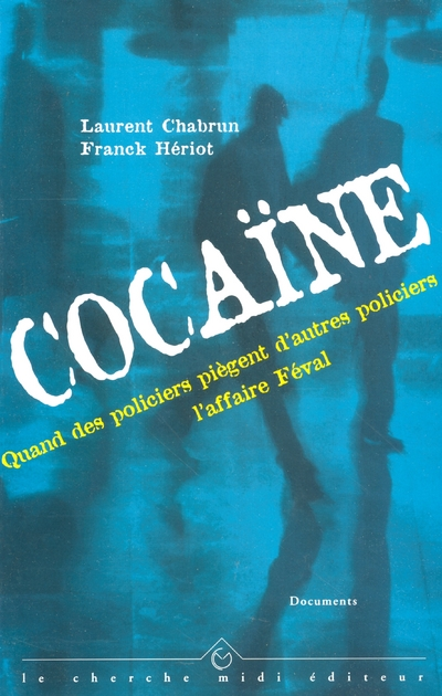 COCAINE - QUAND DES POLICIERS PIEGENT D'AUTRES POLICIERS : L'AFFAIRE FEVAL