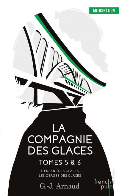 LA COMPAGNIE DES GLACES - TOME 5 L'ENFANT DES GLACES - TOME 6 LES OTAGES DES GLACES