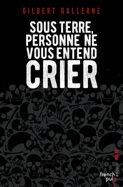 SOUS TERRE, PERSONNE NE VOUS ENTEND CRIER