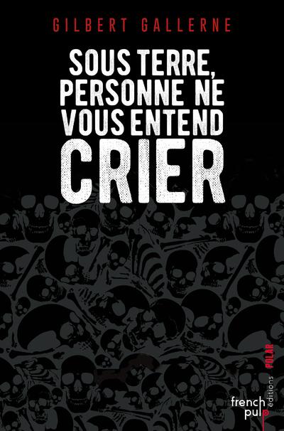 SOUS TERRE PERSONNE NE VOUS ENTEND CRIER - LAUREATDU PRIX DU QUAI DES ORFEVRES 2010