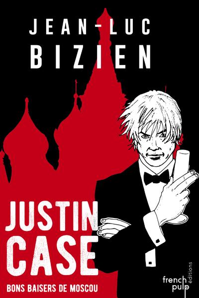 JUSTIN CASE - BONS BAISERS DE MOSCOU