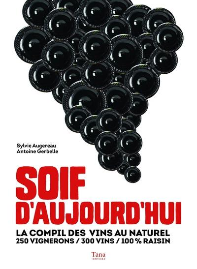 SOIF D'AUJOURD'HUI - LA COMPIL DES VINS AU NATUREL250 VIGNERONS / 300 VINS / 100 % RAISIN