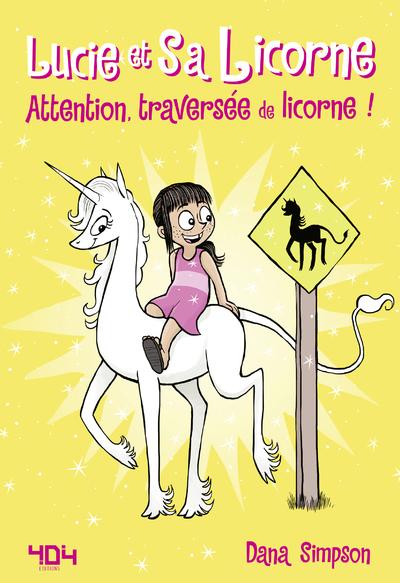 LUCIE ET SA LICORNE - TOME 5 ATTENTION, TRAVERSEE DE LICORNE