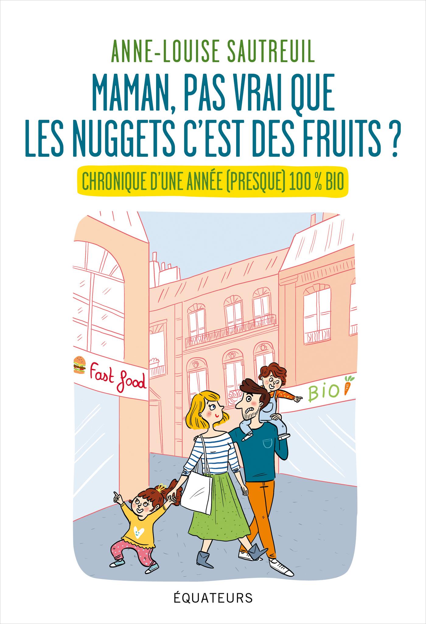 Maman, pas vrai que les nuggets c'est des fruits ? Chronique d'une année 100% bio