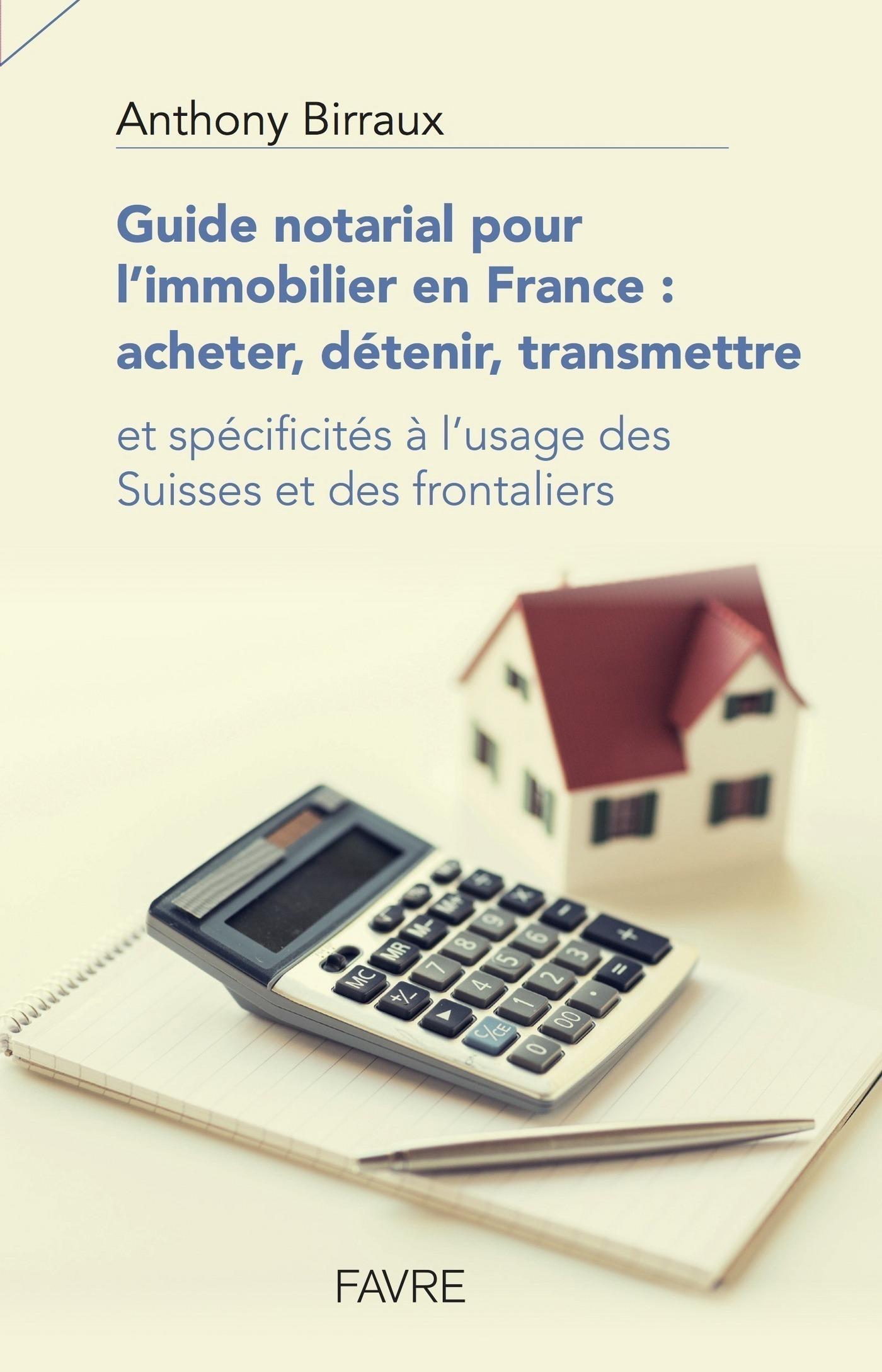 Guide notarial pour l'immobilier en France : acheter, détenir, transmettre