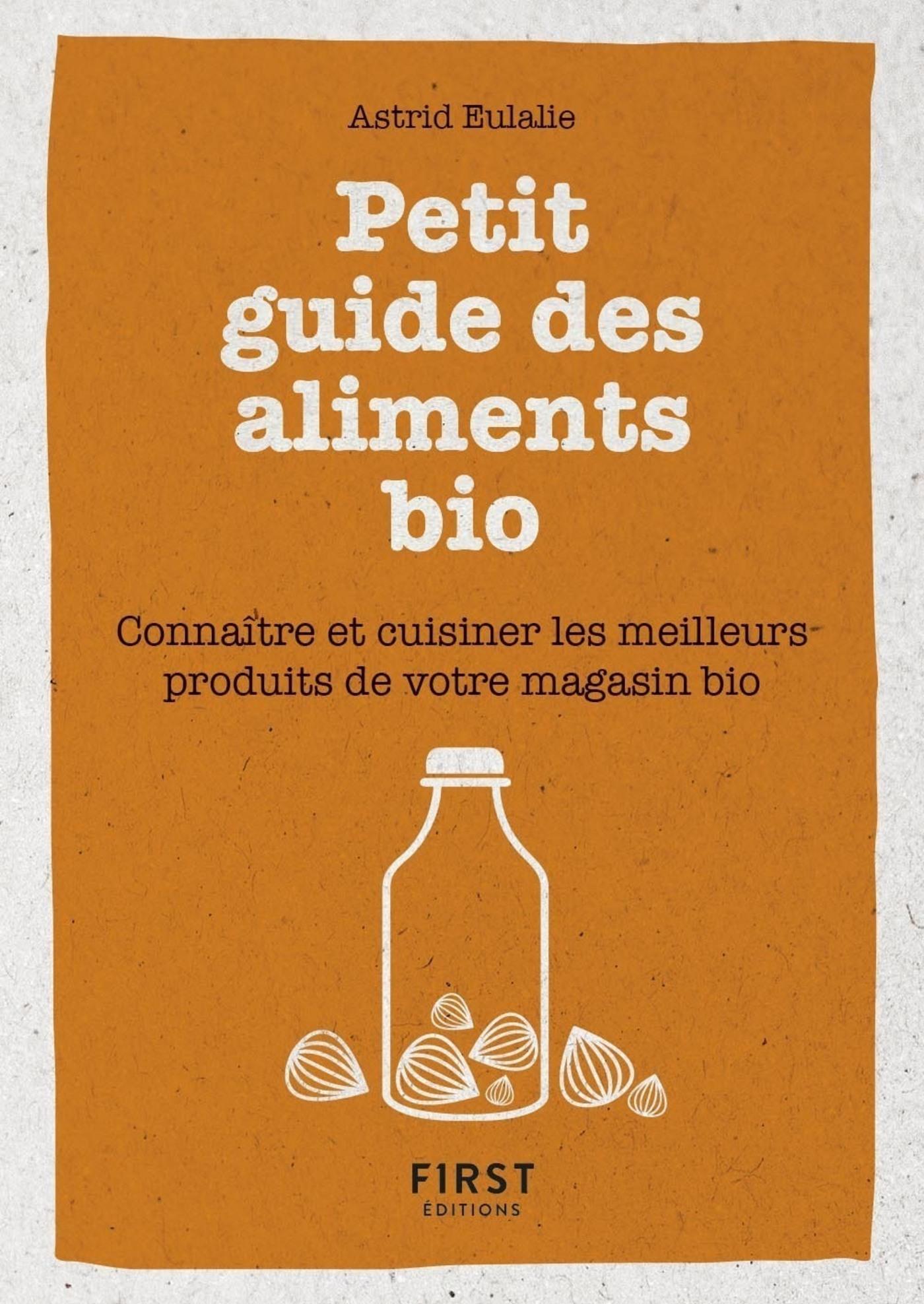 Petit livre de - Petit guide des aliments bio - Connaître et cuisiner les meilleurs produits de votr