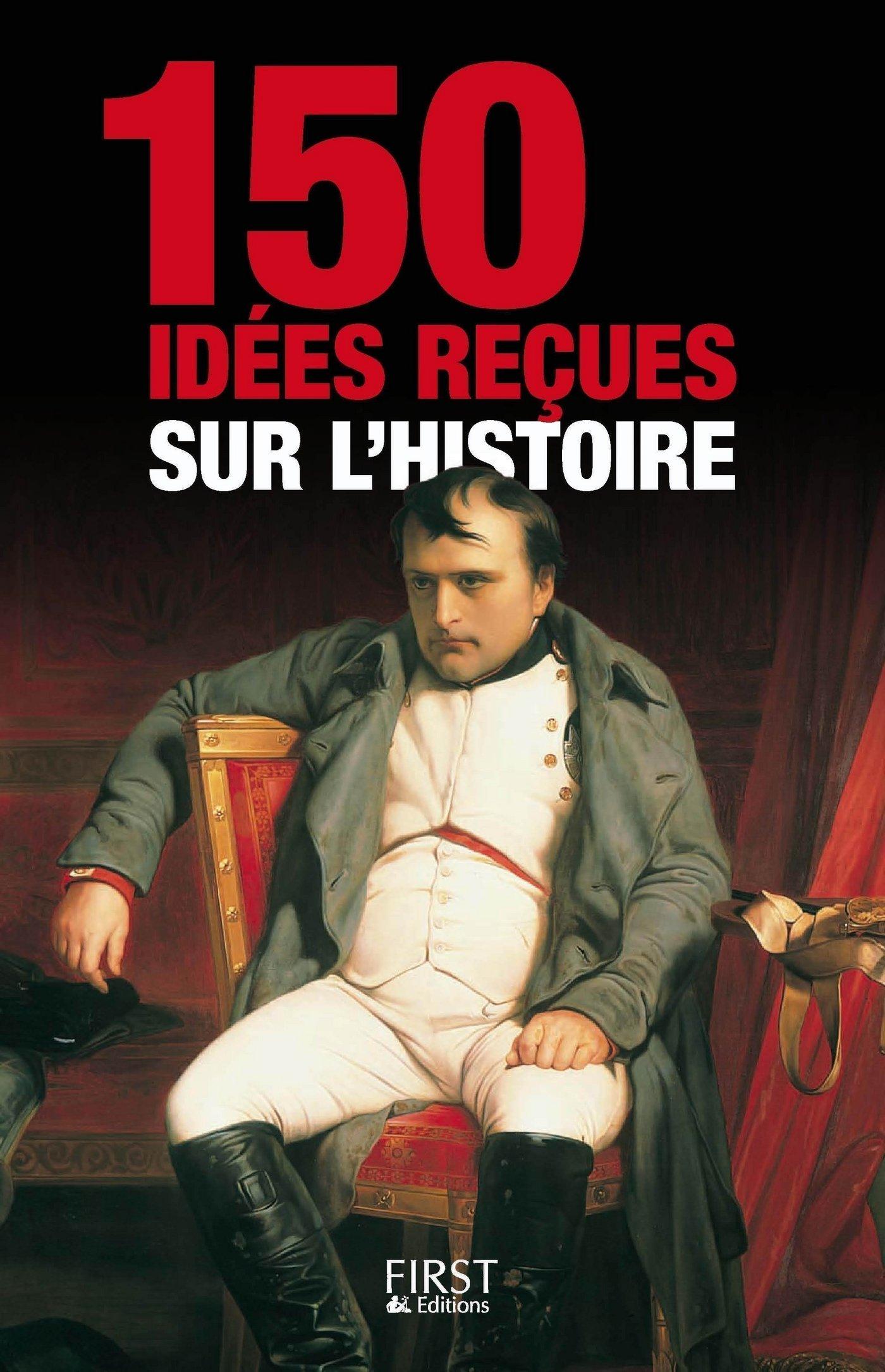 150 idées reçues sur l'Histoire