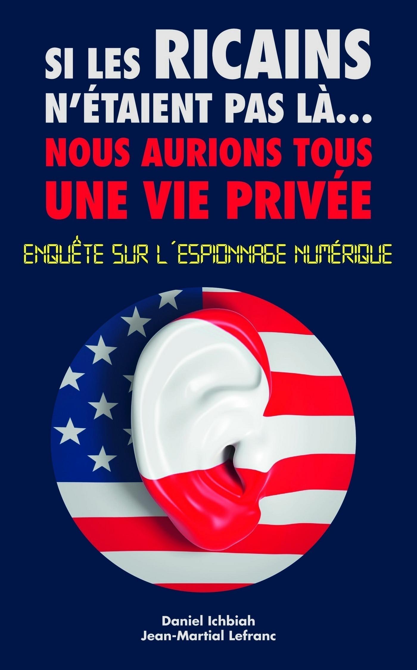 Si les Ricains n'étaient pas là, nous aurions une vie privée - Enquète sur l'espionnage numérique (ebook)