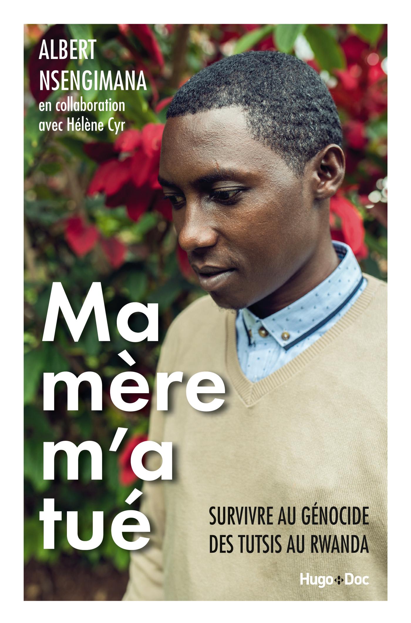 Ma m?re m'a tu? - Survivre au g?nocide des Tutsis au Rwanda