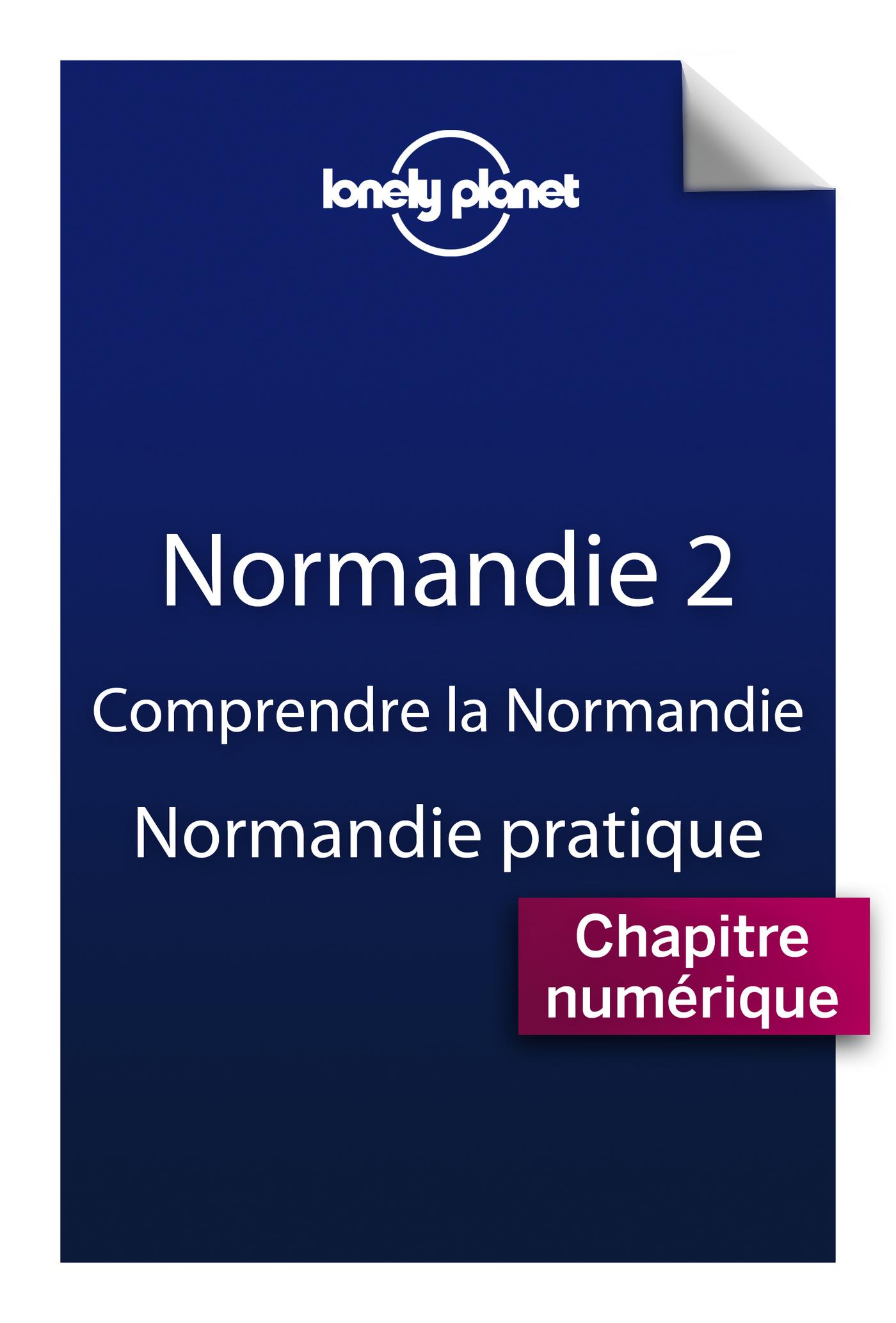 Normandie 2 - Comprendre la Normandie et Normandie pratique