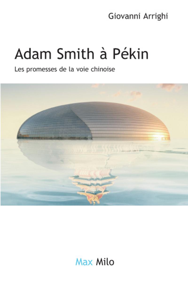 Adam smith à Pekin - Les promesses de la voie chinoise