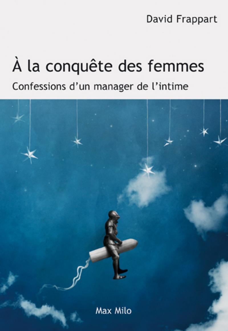 A la conquête des femmes - Confessions d'un manager de l'intime