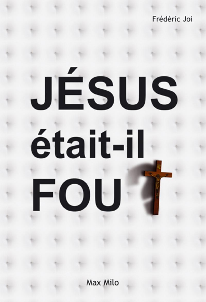 Jésus était-il fou ?