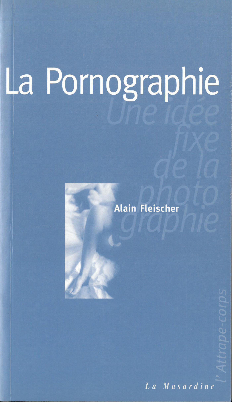La pornographie : une idée fixe de la photographie (ebook)