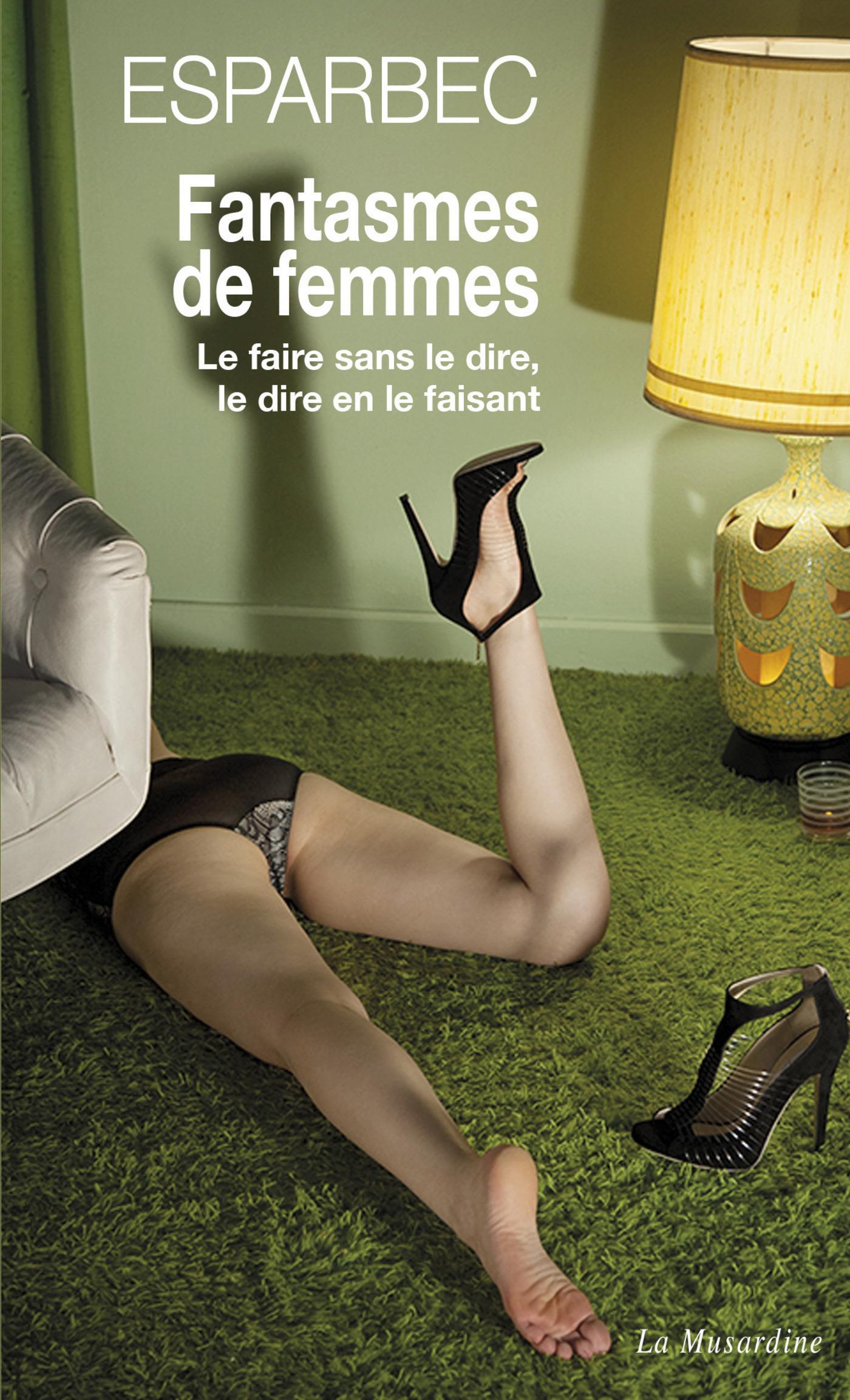 Fantasmes de femmes - Le faire sans le dire, le dire en le faisant (ebook)
