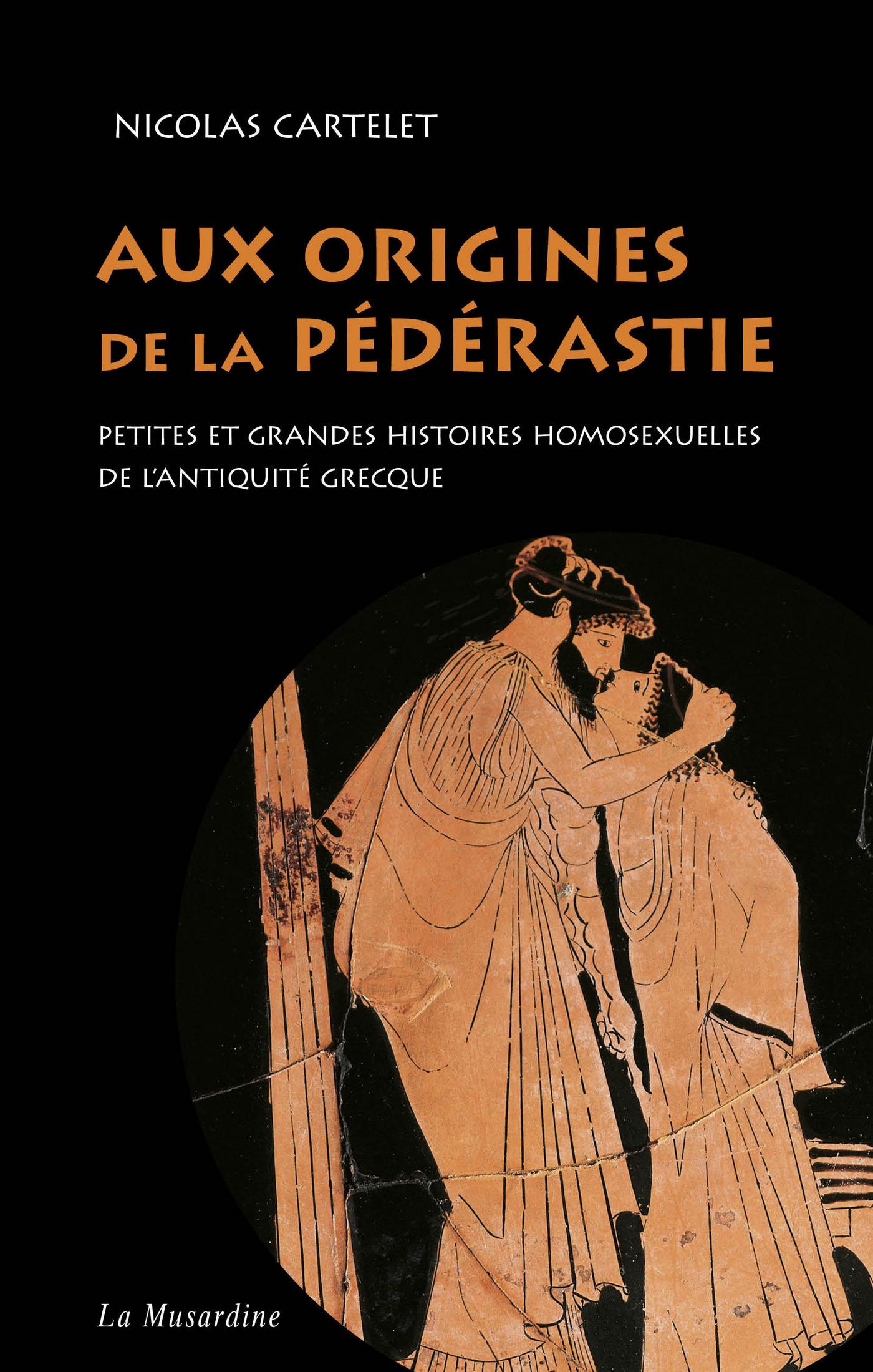 Aux origines de la pédérastie. Petites et grandes histoires homosexuelles de l'Antiquité grecque