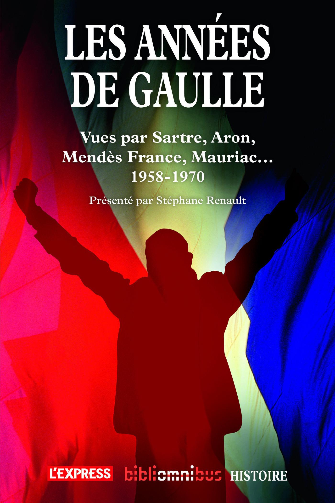 Les années De Gaulle 1958-1970, VUES PAR SATRE, ARON, MENDÈS FRANCE, MAURIAC...