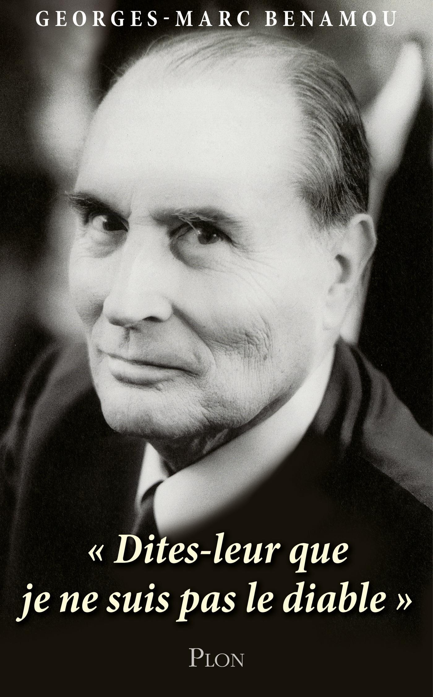 """Mitterrand : """"Dites-leur que je ne suis pas le diable."""" (ebook)"""