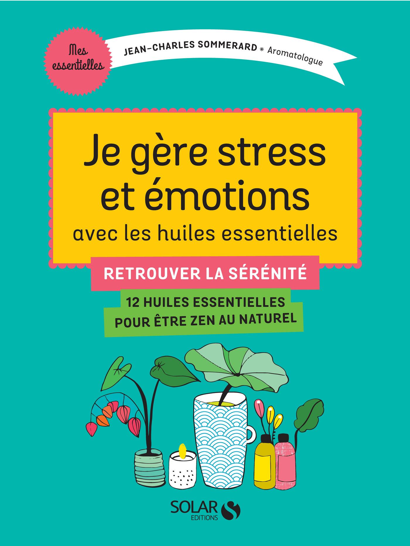 Je gère stress et émotions avec les huiles essentielles (ebook)